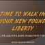 Time-to-walk-in-your-new-found-liberty